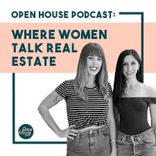 The Open House Podcast: Where Women Talk Real Estate
