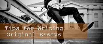 tips for writing original essays   collegeessaywritinghelpcom tips for writing original essays
