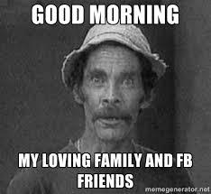 GOOD MORNING MY LOVING FAMILY AND FB FRIENDS - don ramon | Meme ... via Relatably.com