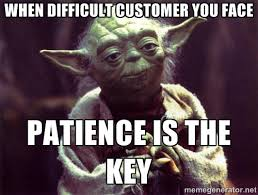 When difficult customer you face patience is the key - Yoda | Meme ... via Relatably.com