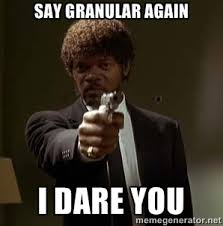 Say granular again I DARE YOU - Jules Pulp Fiction | Meme Generator via Relatably.com