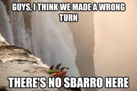 guys, i think we made a wrong turn there's no sbarro here ... via Relatably.com