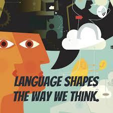 Language shapes the way we think.