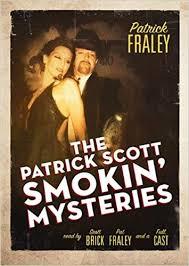 The <b>Patrick Scott Smokin</b>' Mysteries (Audio Theater): <b>Patrick Fraley</b> ...