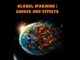 global warming causes and effects global warming causes and effects