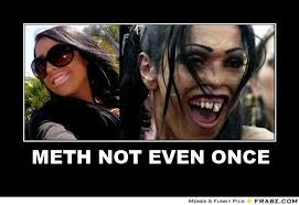 METH NOT EVEN ONCE... - FACES OF METH Meme Generator Posterizer via Relatably.com
