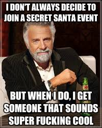 I don't always decide to join a Secret santa event but when I do ... via Relatably.com