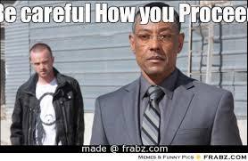 Be careful How you Proceed... - Meme Generator Captionator via Relatably.com