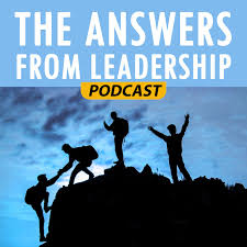The Answers From Leadership Podcast