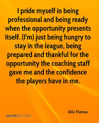 billy thomas quotes quotehd i pride myself in being professional and being ready when the opportunity presents itself