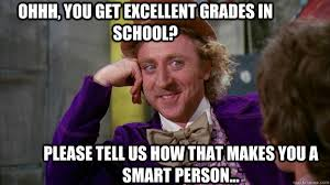 ohhh, you get excellent grades in school? please tell us how that ... via Relatably.com
