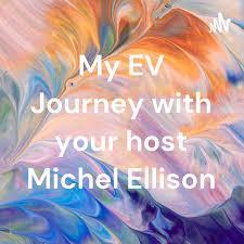 My EV Journey with your host Michel Ellison