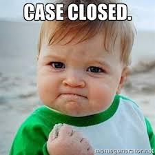 Case closed. - Victory Baby | Meme Generator via Relatably.com