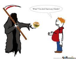 Poor Grim Reaper D: by toasterman - Meme Center via Relatably.com