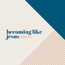 Becoming Like Jesus