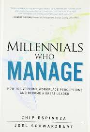 com millennials who manage how to overcome workplace com millennials who manage how to overcome workplace perceptions and become a great leader 9780134086798 chip espinoza joel schwarzbart books