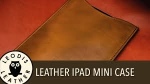 Making a <b>Leather Case</b> for an Apple <b>iPad</b> Mini - YouTube