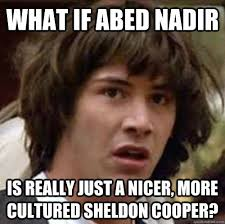What if Abed Nadir Is really just a nicer, more cultured Sheldon ... via Relatably.com