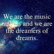 Dream Quotes - We are the music makers and we are the dreamers of ... via Relatably.com