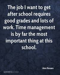 alex rezaev quotes quotehd the job i want to get after school requires good grades and lots of work