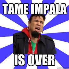 Tame Impala is over - Portlandia Clip - quickmeme via Relatably.com