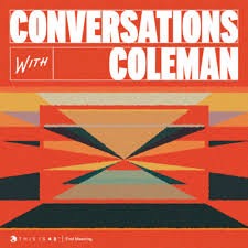 Conversations with Coleman Patreon Only Feed