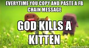 Everytime you copy and paste a FB Chain Message God Kills a Kitten ... via Relatably.com