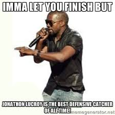 Imma Let you finish but Jonathon Lucroy is the best defensive ... via Relatably.com