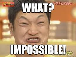 what? impossible! - Chinese dude - quickmeme via Relatably.com