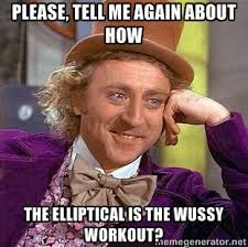 Please, tell me again about how the elliptical is the wussy ... via Relatably.com