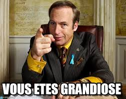 Vous Etes Grandiose - Better Call Saul meme on Memegen via Relatably.com