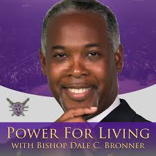 Power For Living with Bishop Dale C. Bronner