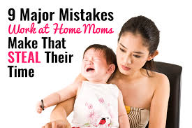 9 major mistakes that work at home moms make that steal their time bring work home home
