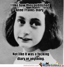 Anne Frank by nathanwick - Meme Center via Relatably.com
