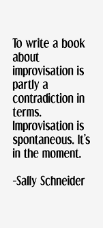 Sally Schneider quote: To write a book about improvisation is partly
