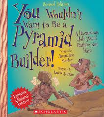 you wouldn t want to be a pyramid builder a hazardous job you d you wouldn t want to be a pyramid builder a hazardous job you d rather not have jacqueline morley david salariya david antram 9780531238523