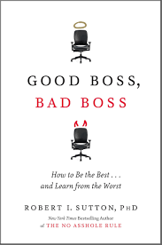 good boss bad boss how to be the best and learn from the good boss bad boss how to be the best and learn from the worst robert i sutton 9780446556088 com books