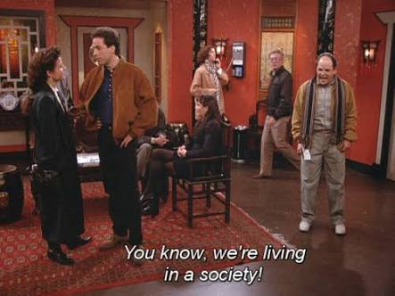 George Costanza from Seinfeld shouting 'you know, we're living in a society!