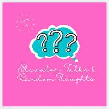 Elevator Talks & Random Thoughts