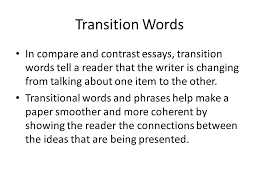 comparecontrast essays choices for organization transition words  transition words in compare and contrast essays transition words tell a reader that the writer