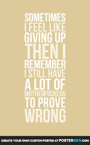 Sometimes I feel like giving up. Then I remember I still have a ... via Relatably.com