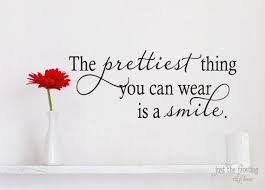 The prettiest thing you can wear is a <b>smile</b>- <b>Vinyl Decal</b> - <b>Vinyl</b> ...
