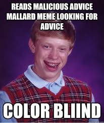 Reads Malicious Advice mallard meme looking for advice Color ... via Relatably.com