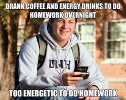 Drank coffee and energy drinks to do homework overnight Too ... via Relatably.com