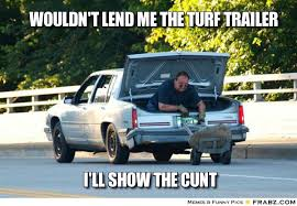 wouldn't lend me the turf trailer... - Handy Andy Meme Generator ... via Relatably.com
