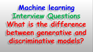 machine learning interview questions what is difference between machine learning interview questions what is difference between generative and discriminative model