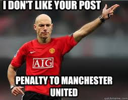 I don't like your post Penalty to Manchester United - Howard Webb ... via Relatably.com