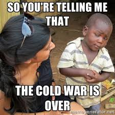 So you're telling me that the cold war is over - So You're Telling ... via Relatably.com