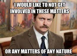 I would like to not get involved in these matters Or any matters ... via Relatably.com
