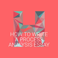 how to write a process analysis essay how to write a process analysis essay